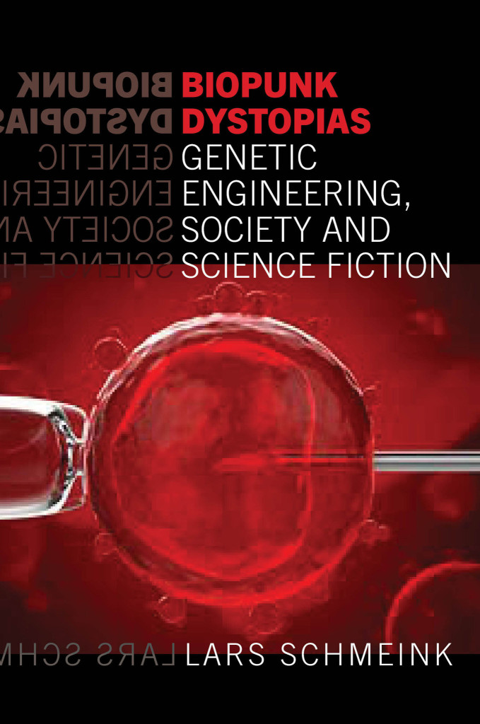 Biopunk Dystopias: Genetic Engineering, Society and Science Fiction